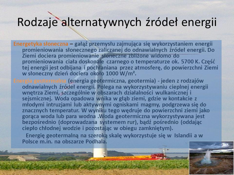 Rodzaje alternatywnych źródeł energii Energetyka słoneczna – gałąź przemysłu zajmująca się wykorzystaniem energii promieniowania słonecznego zaliczane