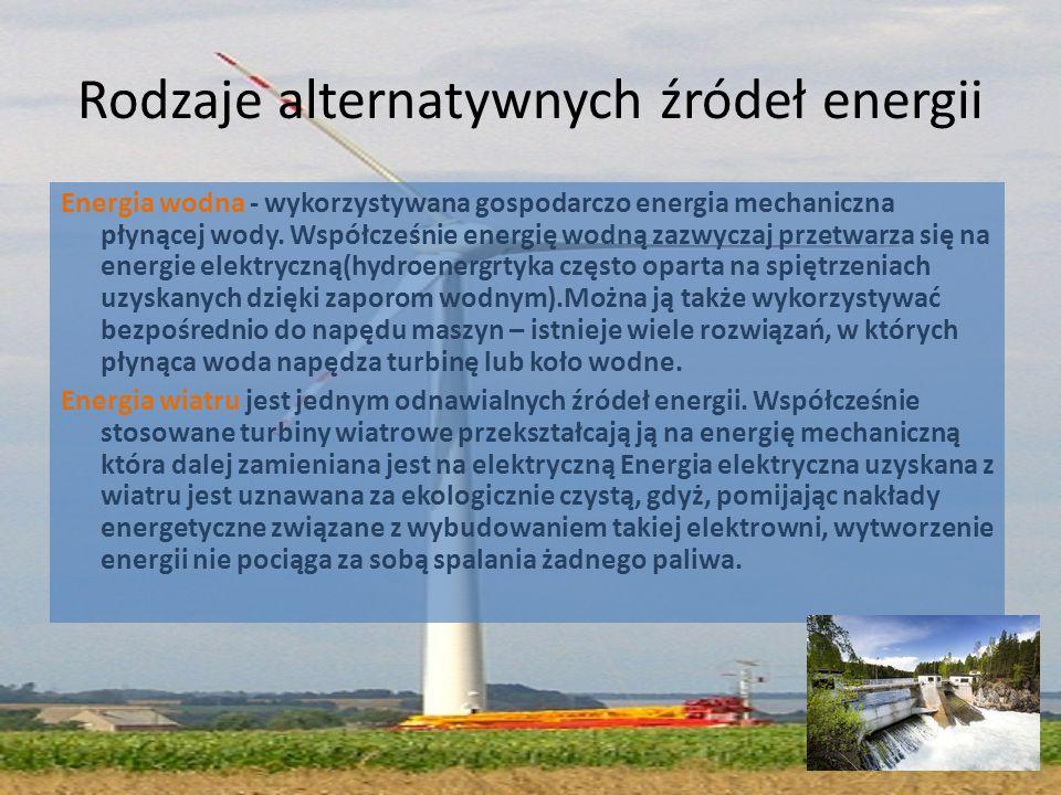 Rodzaje alternatywnych źródeł energii Energia wodna - wykorzystywana gospodarczo energia mechaniczna płynącej wody. Współcześnie energię wodną zazwycz