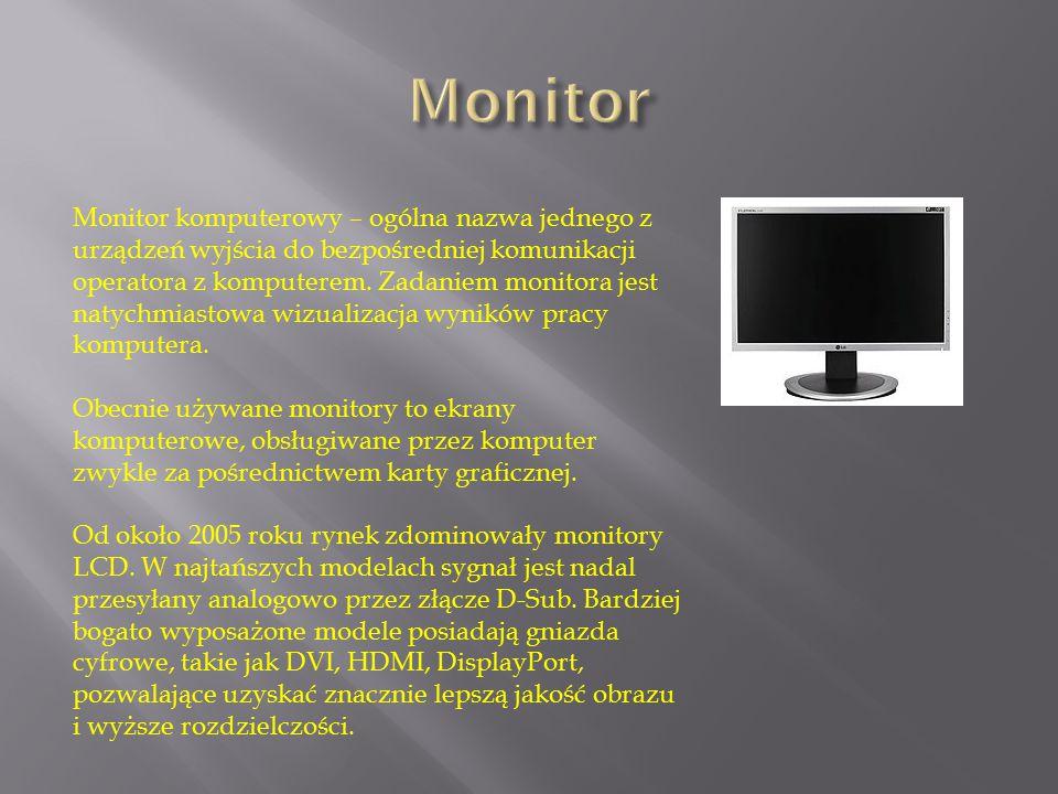 Monitor komputerowy – ogólna nazwa jednego z urządzeń wyjścia do bezpośredniej komunikacji operatora z komputerem. Zadaniem monitora jest natychmiasto