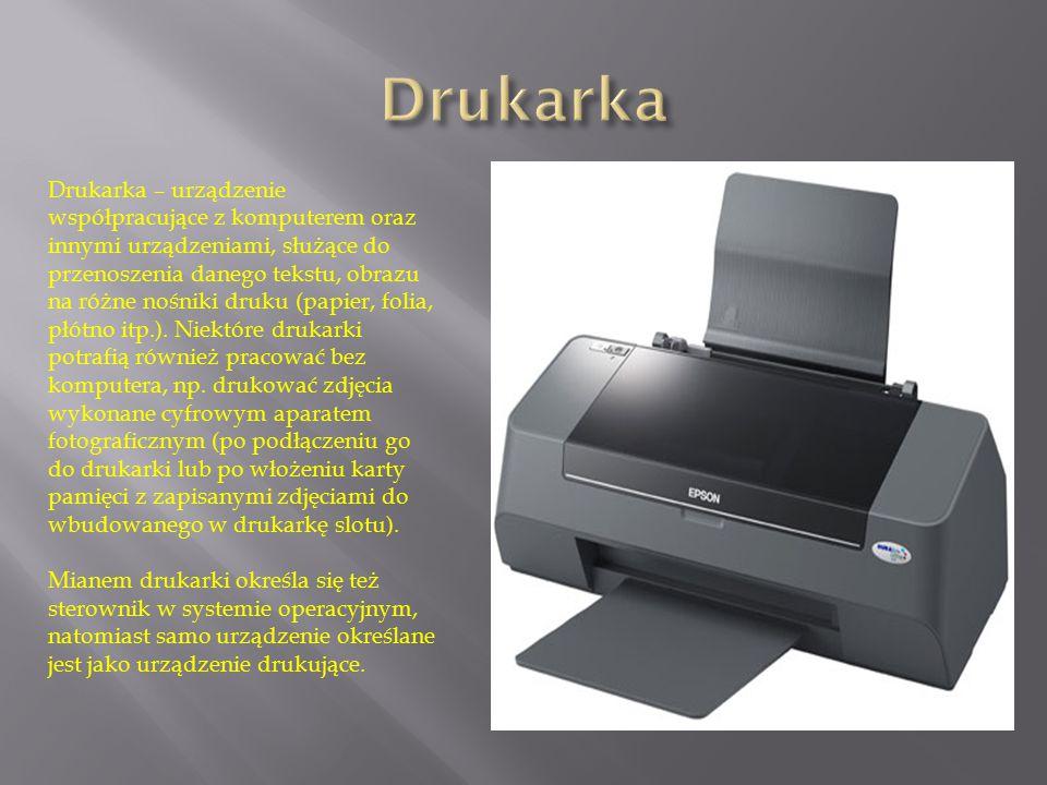 Drukarka – urządzenie współpracujące z komputerem oraz innymi urządzeniami, służące do przenoszenia danego tekstu, obrazu na różne nośniki druku (papi