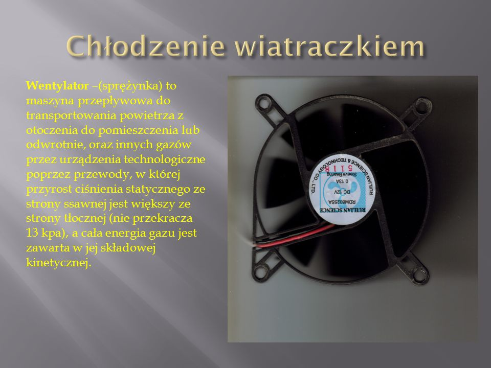 Wentylator –(sprężynka) to maszyna przepływowa do transportowania powietrza z otoczenia do pomieszczenia lub odwrotnie, oraz innych gazów przez urządz