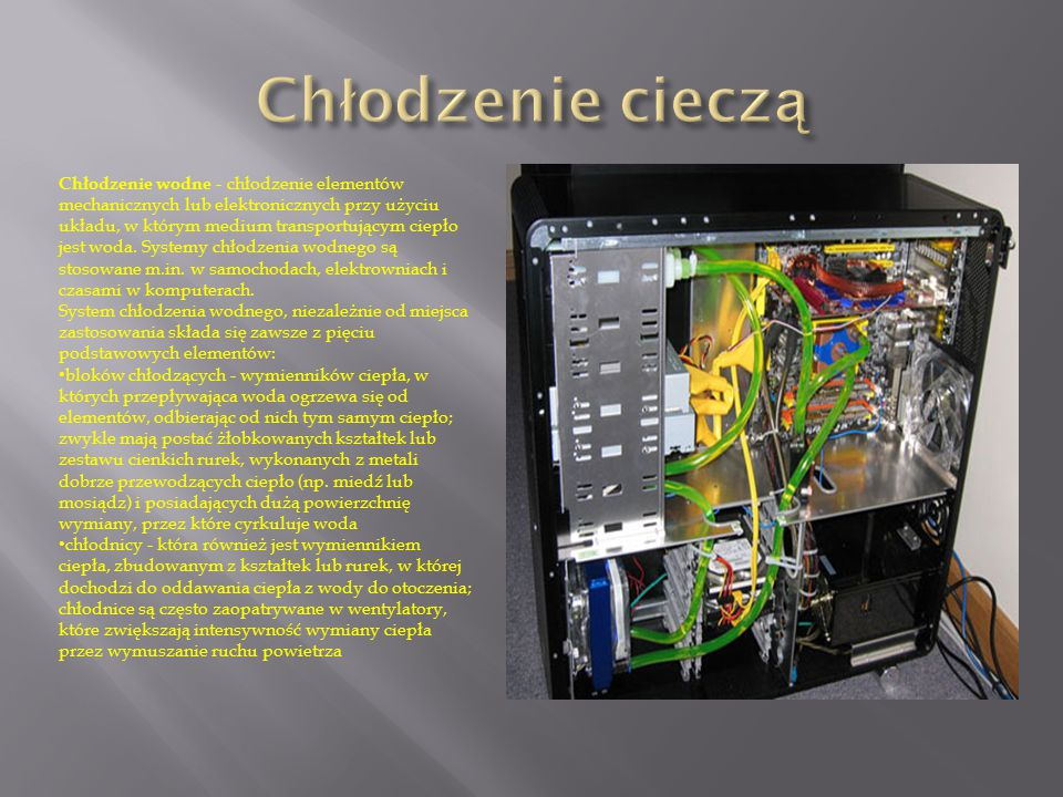 Chłodzenie wodne - chłodzenie elementów mechanicznych lub elektronicznych przy użyciu układu, w którym medium transportującym ciepło jest woda. System