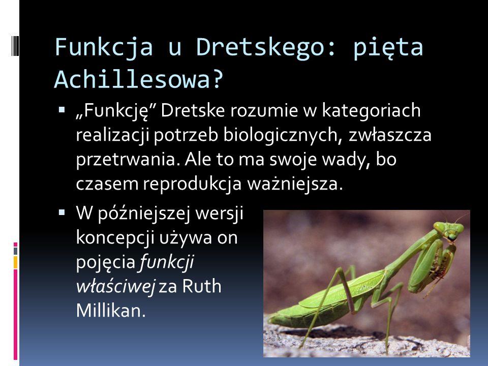 """Funkcja u Dretskego: pięta Achillesowa?  """"Funkcję"""" Dretske rozumie w kategoriach realizacji potrzeb biologicznych, zwłaszcza przetrwania. Ale to ma s"""