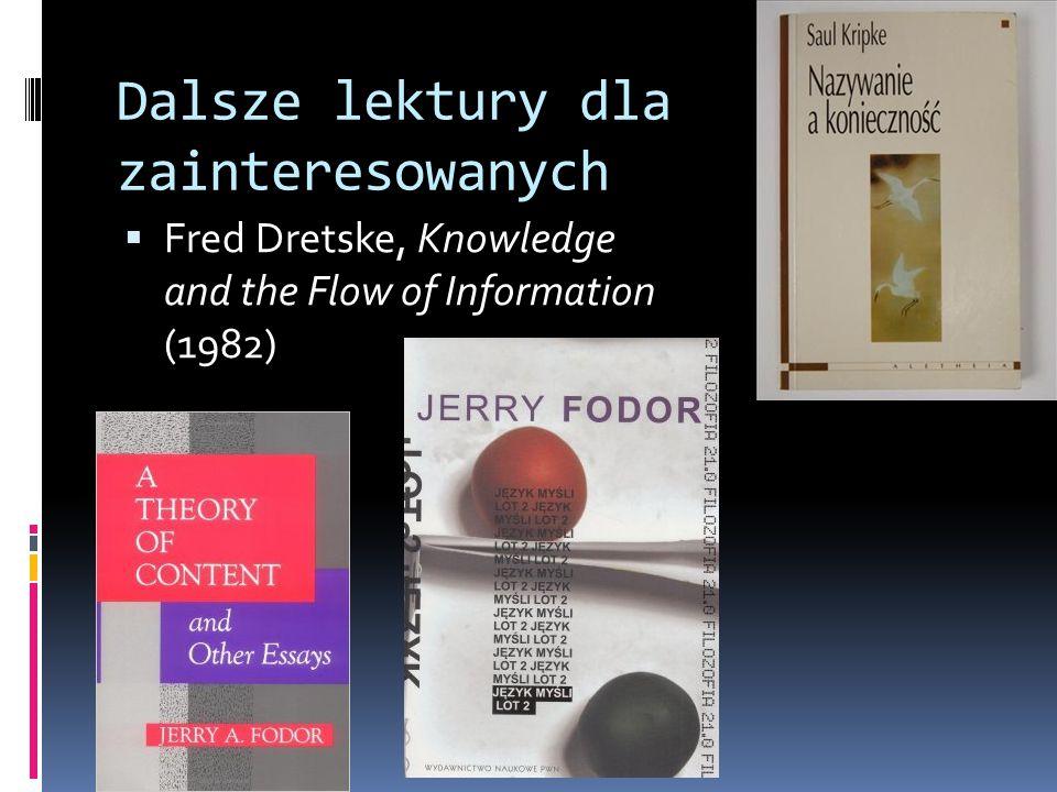 Dalsze lektury dla zainteresowanych  Fred Dretske, Knowledge and the Flow of Information (1982)