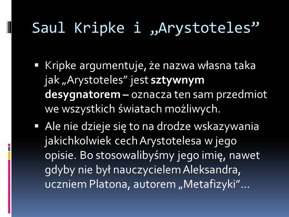 """Saul Kripke i """"Arystoteles""""  Kripke argumentuje, że nazwa własna taka jak """"Arystoteles"""" jest sztywnym desygnatorem – oznacza ten sam przedmiot we wsz"""