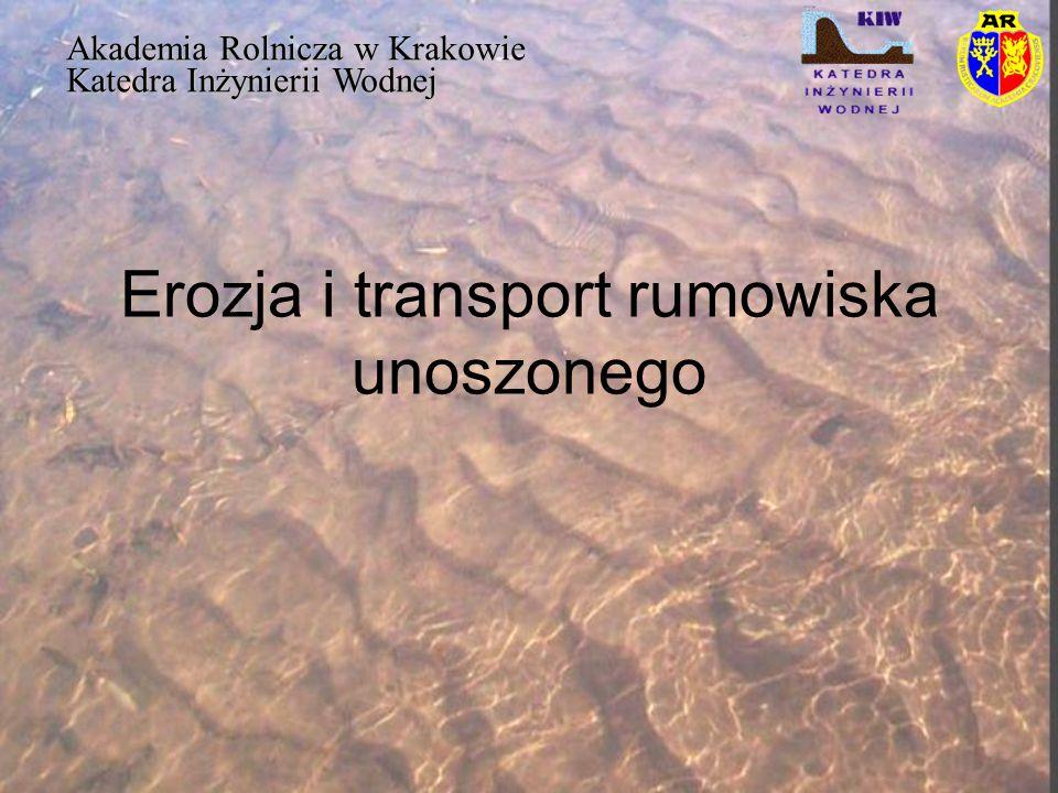 Erozja i transport rumowiska unoszonego Akademia Rolnicza w Krakowie Katedra Inżynierii Wodnej