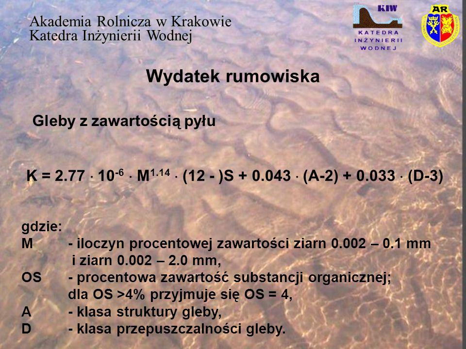 Wydatek rumowiska Akademia Rolnicza w Krakowie Katedra Inżynierii Wodnej K = 2.77  10 -6  M 1.14  (12 - )S + 0.043  (A-2) + 0.033  (D-3) gdzie: M