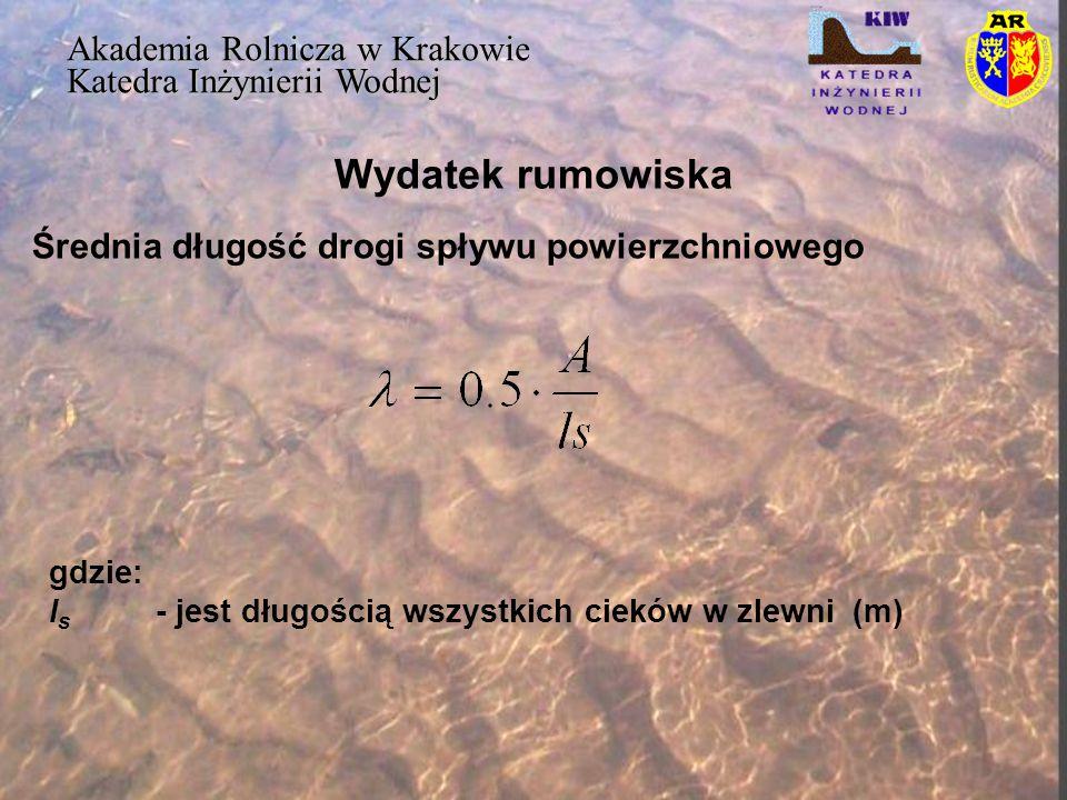 Wydatek rumowiska Akademia Rolnicza w Krakowie Katedra Inżynierii Wodnej Średnia długość drogi spływu powierzchniowego gdzie: l s - jest długością wsz