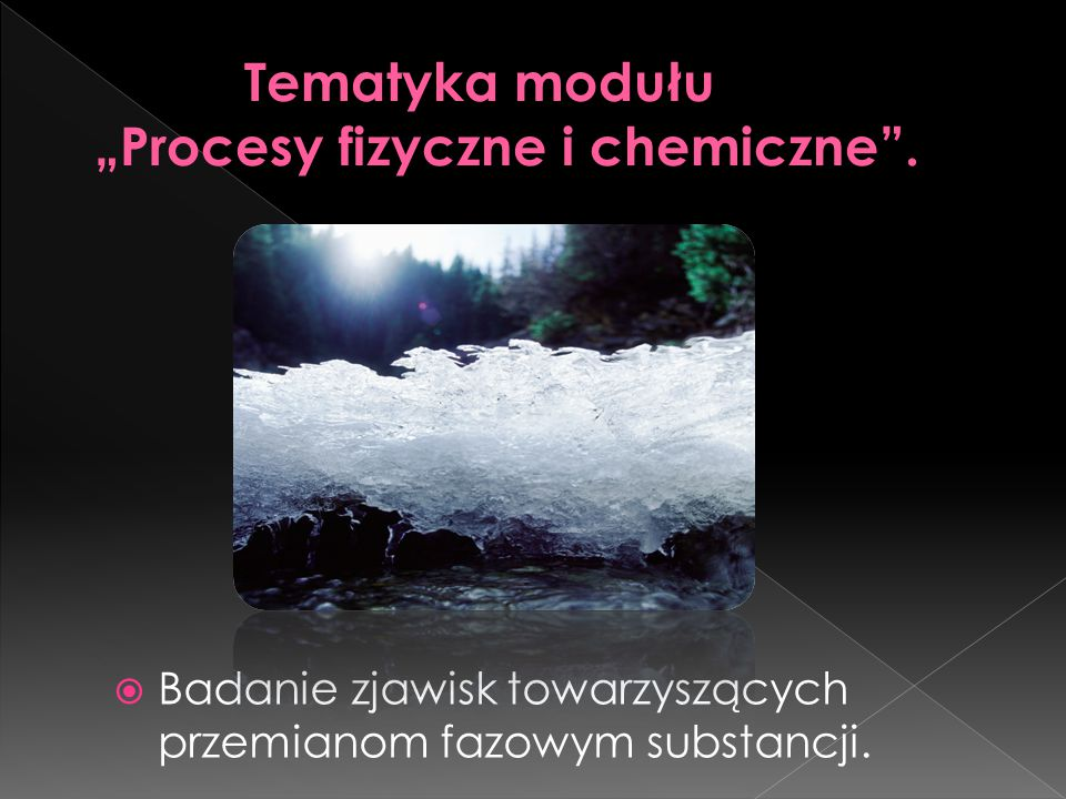  Badanie zjawisk towarzyszących przemianom fazowym substancji.
