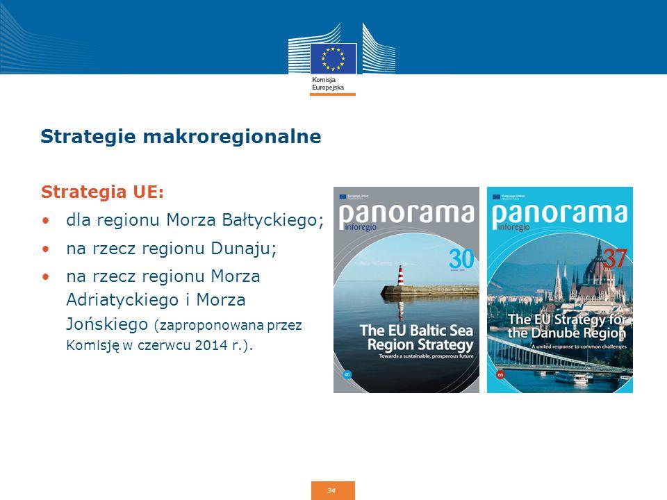 34 Strategie makroregionalne Strategia UE: dla regionu Morza Bałtyckiego; na rzecz regionu Dunaju; na rzecz regionu Morza Adriatyckiego i Morza Joński
