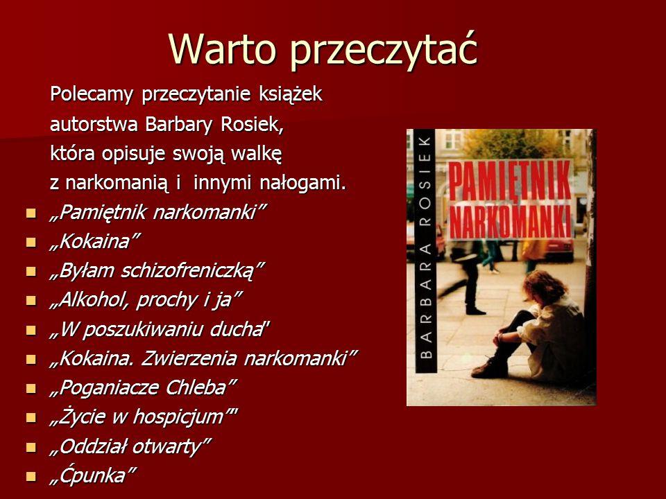 """Warto przeczytać Polecamy przeczytanie książek autorstwa Barbary Rosiek, która opisuje swoją walkę z narkomanią i innymi nałogami. """"Pamiętnik narkoman"""