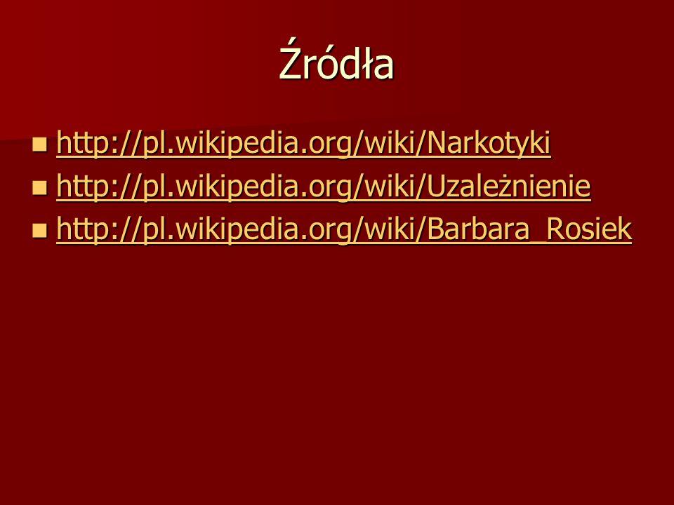Źródła http://pl.wikipedia.org/wiki/Narkotyki http://pl.wikipedia.org/wiki/Narkotyki http://pl.wikipedia.org/wiki/Narkotyki http://pl.wikipedia.org/wi