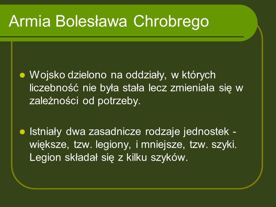 Armia Bolesława Chrobrego Wojsko dzielono na oddziały, w których liczebność nie była stała lecz zmieniała się w zależności od potrzeby. Istniały dwa z