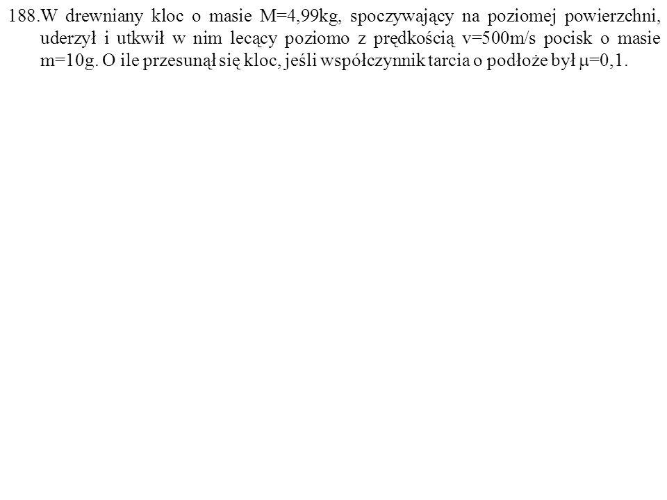 Dane: M=4,99kg, v=500m/s, m=0,01kg,  =0,1. Szukane: s=? F: