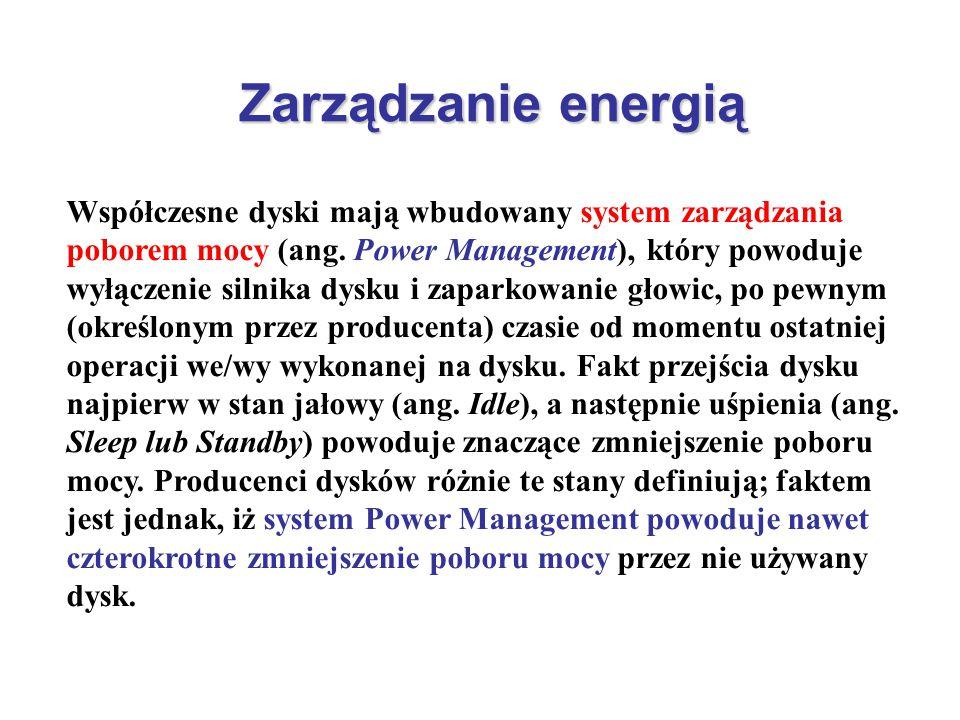 Zarządzanie energią Współczesne dyski mają wbudowany system zarządzania poborem mocy (ang. Power Management), który powoduje wyłączenie silnika dysku