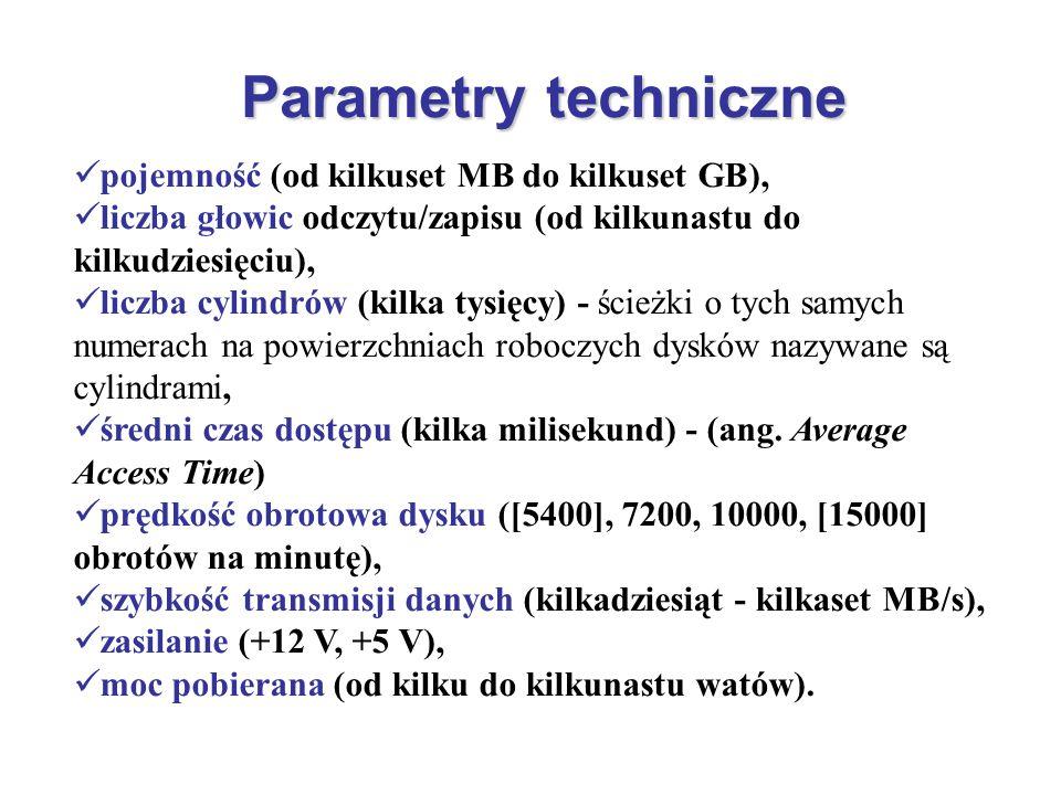 Parametry techniczne pojemność (od kilkuset MB do kilkuset GB), liczba głowic odczytu/zapisu (od kilkunastu do kilkudziesięciu), liczba cylindrów (kil