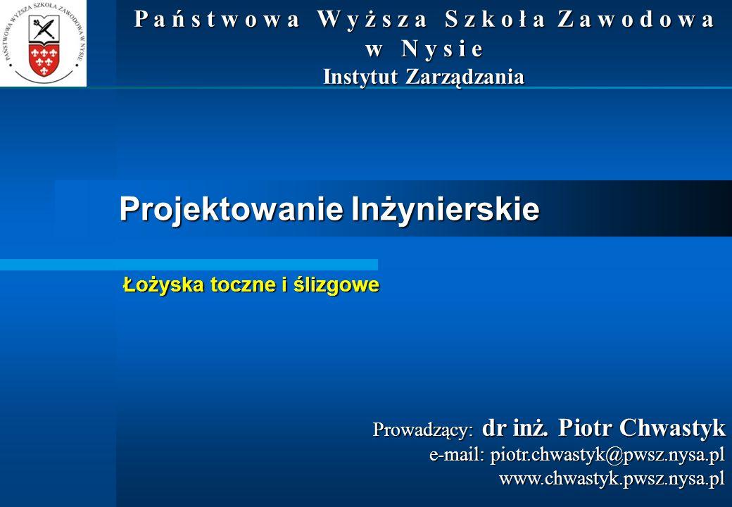 Projektowanie Inżynierskie Prowadzący: dr inż. Piotr Chwastyk e-mail: piotr.chwastyk@pwsz.nysa.pl www.chwastyk.pwsz.nysa.pl P a ń s t w o w a W y ż s