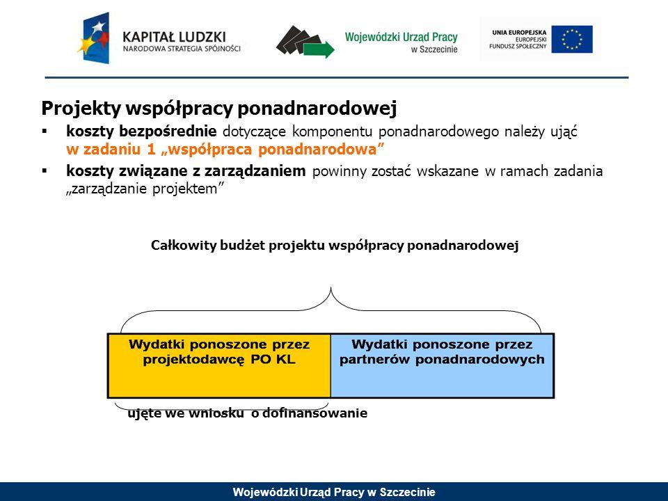 """Wojewódzki Urząd Pracy w Szczecinie Projekty współpracy ponadnarodowej  koszty bezpośrednie dotyczące komponentu ponadnarodowego należy ująć w zadaniu 1 """"współpraca ponadnarodowa  koszty związane z zarządzaniem powinny zostać wskazane w ramach zadania """"zarządzanie projektem Całkowity budżet projektu współpracy ponadnarodowej ujęte we wniosku o dofinansowanie"""