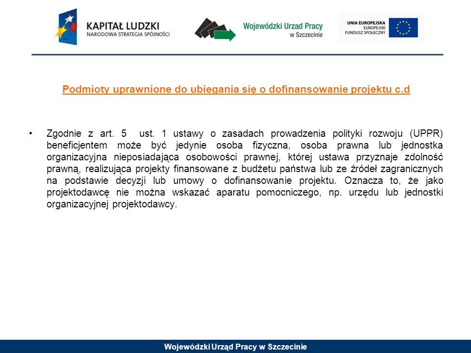 Wojewódzki Urząd Pracy w Szczecinie Podmioty uprawnione do ubiegania się o dofinansowanie projektu c.d Zgodnie z art.