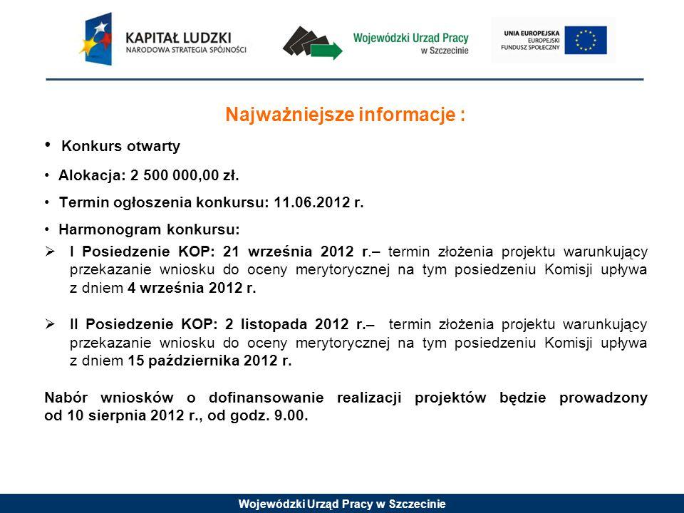 Wojewódzki Urząd Pracy w Szczecinie Najważniejsze informacje : Konkurs otwarty Alokacja: 2 500 000,00 zł.