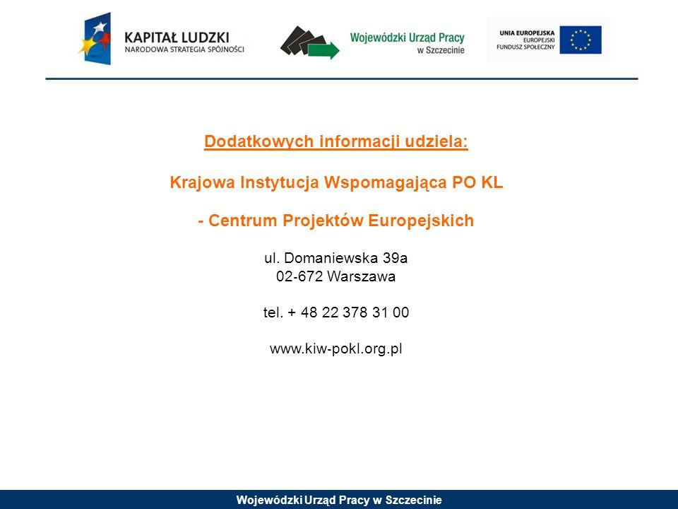 Wojewódzki Urząd Pracy w Szczecinie Dodatkowych informacji udziela: Krajowa Instytucja Wspomagająca PO KL - Centrum Projektów Europejskich ul.