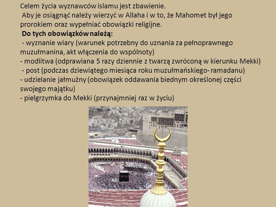 Celem życia wyznawców islamu jest zbawienie. Aby je osiągnąć należy wierzyć w Allaha i w to, że Mahomet był jego prorokiem oraz wypełniać obowiązki re