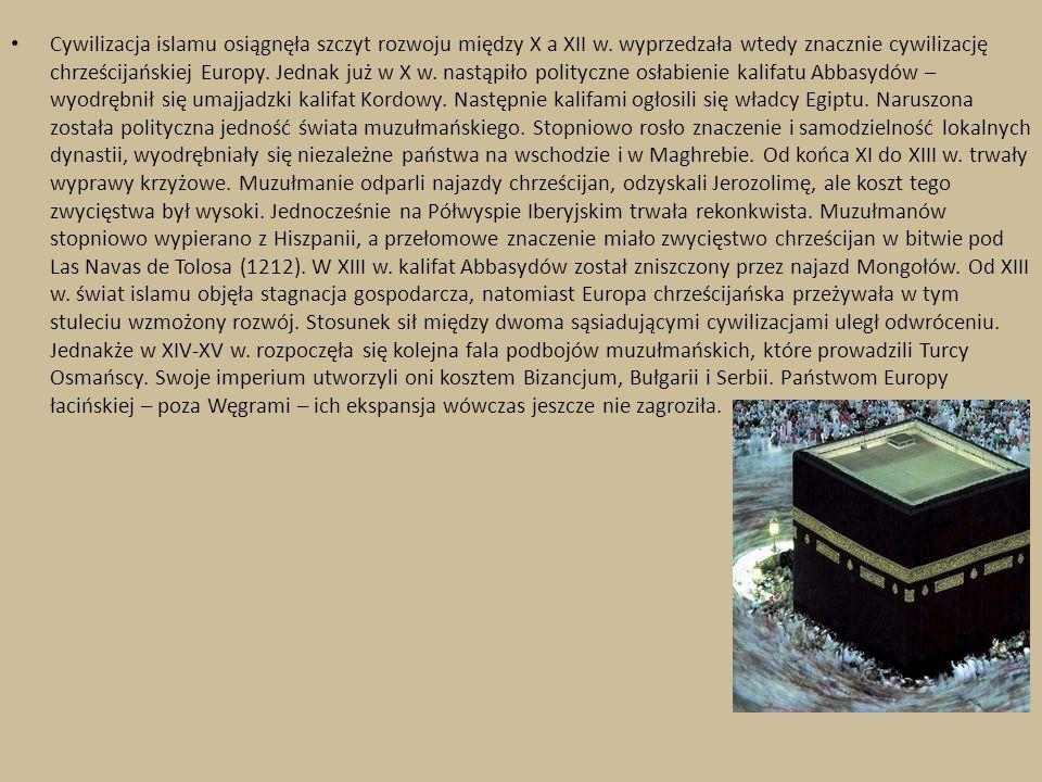 Cywilizacja islamu osiągnęła szczyt rozwoju między X a XII w. wyprzedzała wtedy znacznie cywilizację chrześcijańskiej Europy. Jednak już w X w. nastąp