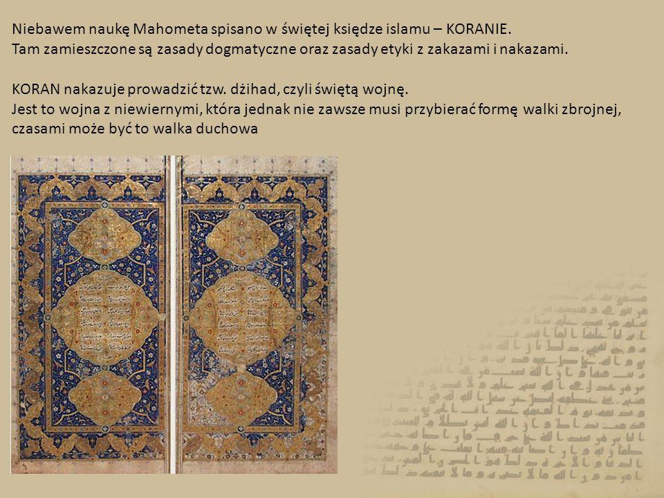 Niebawem naukę Mahometa spisano w świętej księdze islamu – KORANIE. Tam zamieszczone są zasady dogmatyczne oraz zasady etyki z zakazami i nakazami. KO