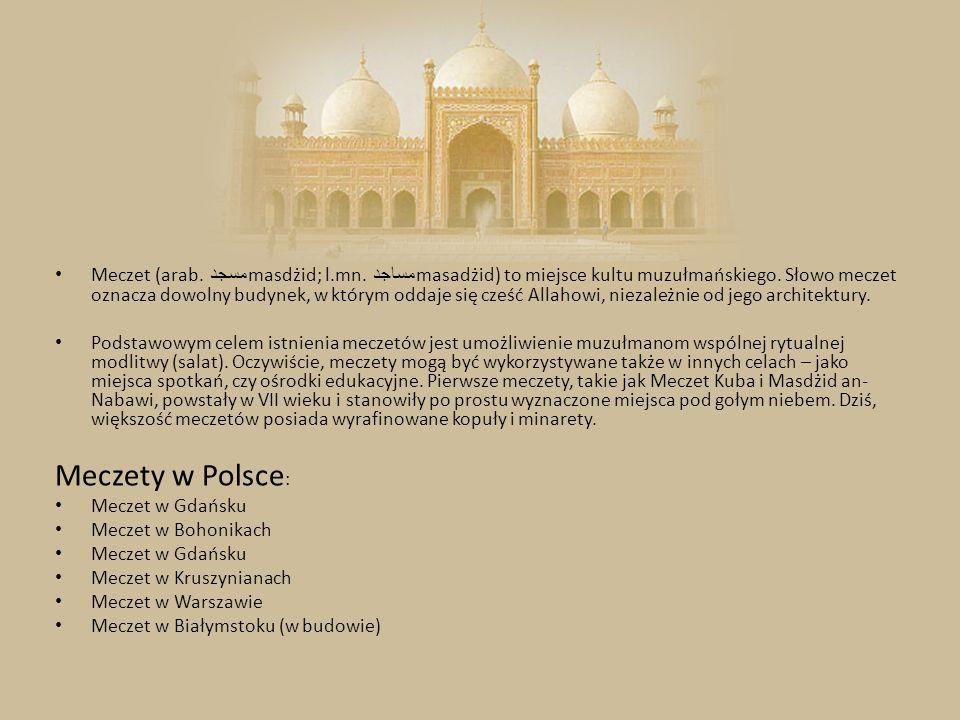 Meczet (arab. مسجد masdżid; l.mn. مساجد masadżid) to miejsce kultu muzułmańskiego. Słowo meczet oznacza dowolny budynek, w którym oddaje się cześć All