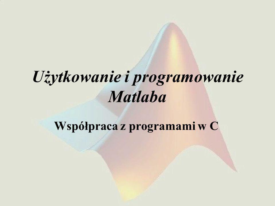 Użytkowanie i programowanie Matlaba Współpraca z programami w C