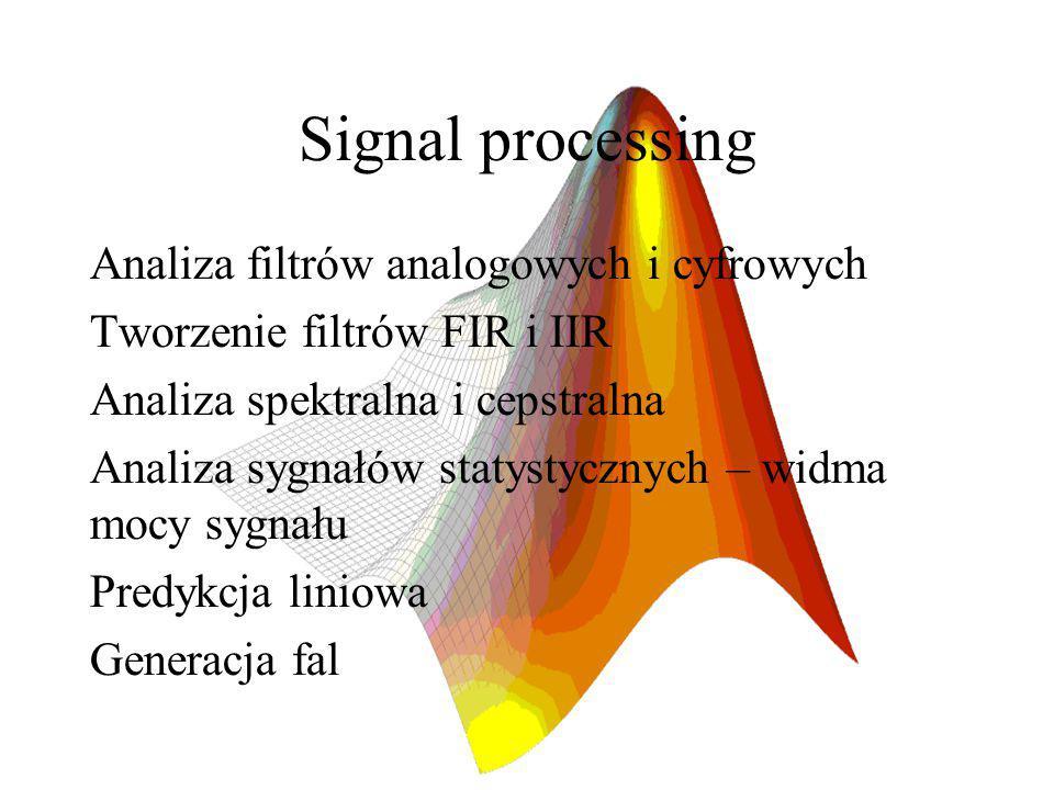 Signal processing Analiza filtrów analogowych i cyfrowych Tworzenie filtrów FIR i IIR Analiza spektralna i cepstralna Analiza sygnałów statystycznych – widma mocy sygnału Predykcja liniowa Generacja fal