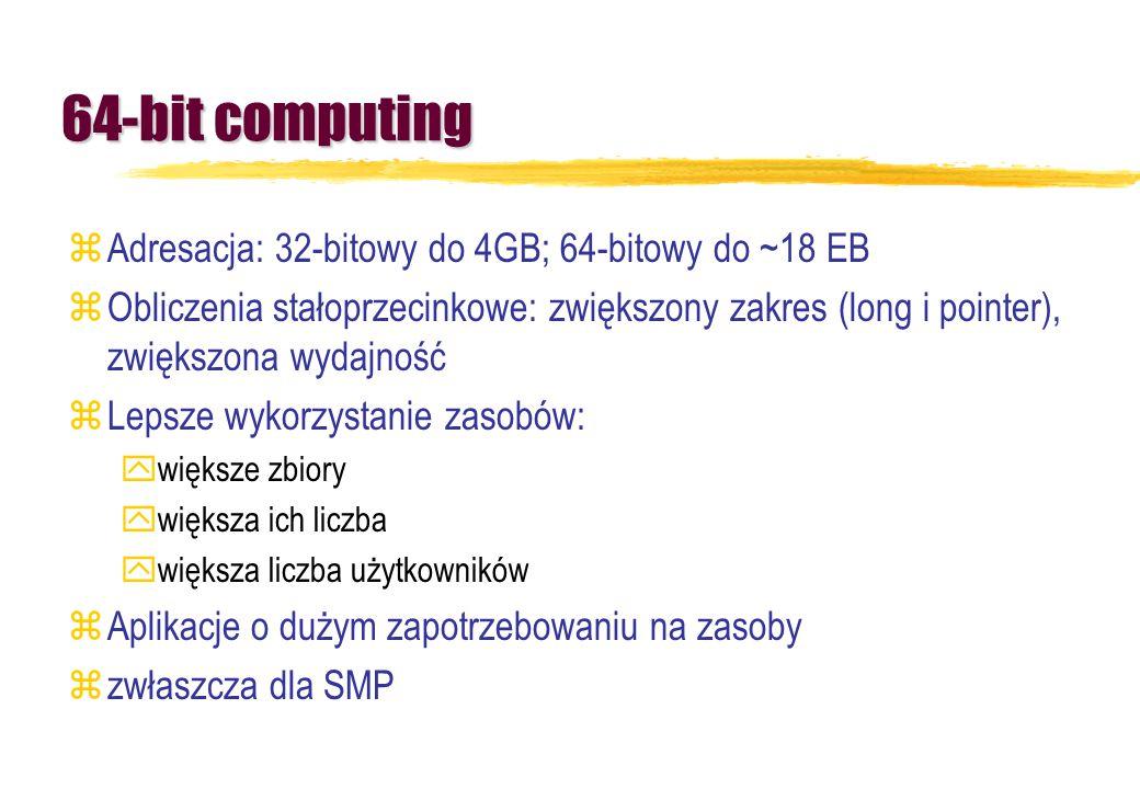 64-bit computing zAdresacja: 32-bitowy do 4GB; 64-bitowy do ~18 EB zObliczenia stałoprzecinkowe: zwiększony zakres (long i pointer), zwiększona wydajn