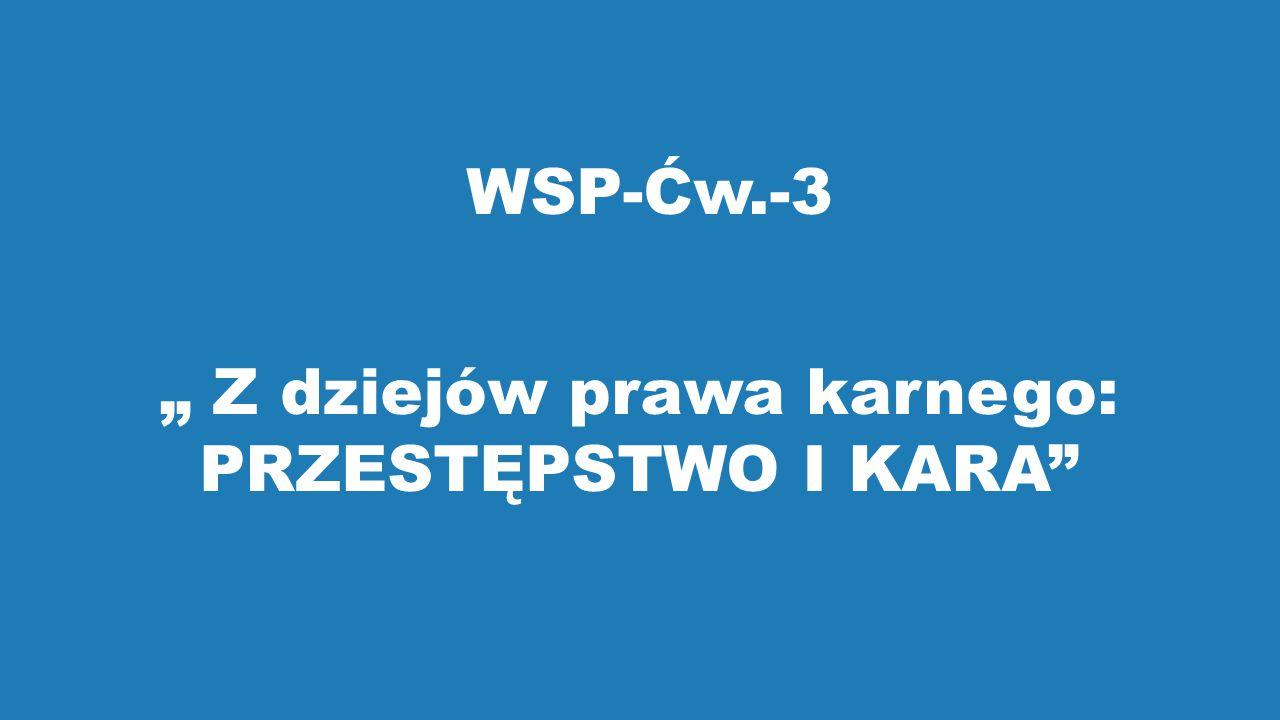 """WSP-Ćw.-3 """" Z dziejów prawa karnego: PRZESTĘPSTWO I KARA"""