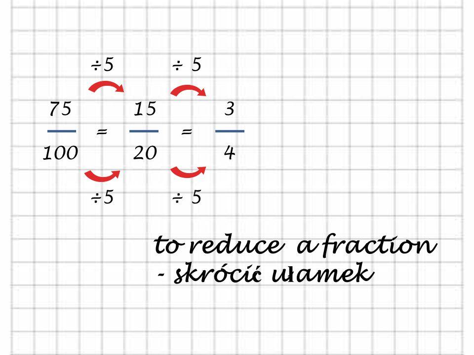 0,25 1 3 numerator - licznik denominator- mianownik FRACTION - U Ł AMEK decimal fraction – u ł amek dziesi ę tny