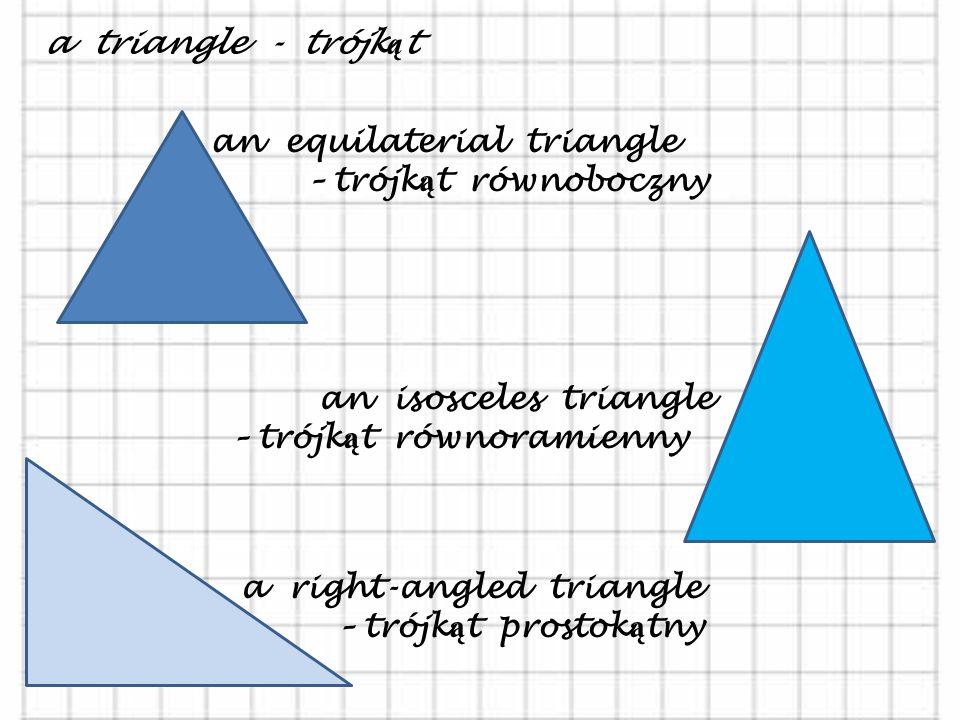 SHAPES - KSZTA Ł TY a square – kwadrat a rhomb / diamond - romb a rectangle - prostok ą t a trapezium - trapez a circle - ko ł o