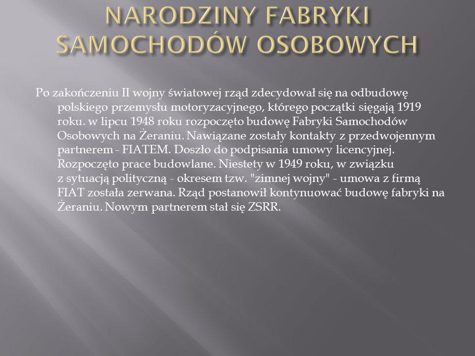 Po zakończeniu II wojny światowej rząd zdecydował się na odbudowę polskiego przemysłu motoryzacyjnego, którego początki sięgają 1919 roku. w lipcu 194