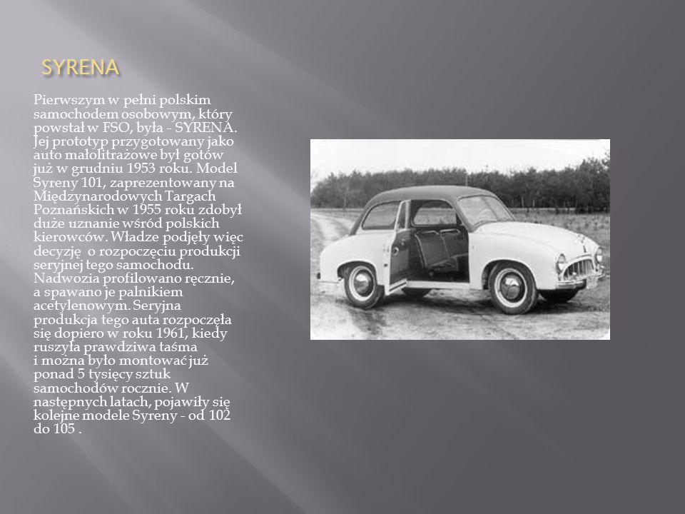 SYRENA Pierwszym w pełni polskim samochodem osobowym, który powstał w FSO, była - SYRENA. Jej prototyp przygotowany jako auto małolitrażowe był gotów