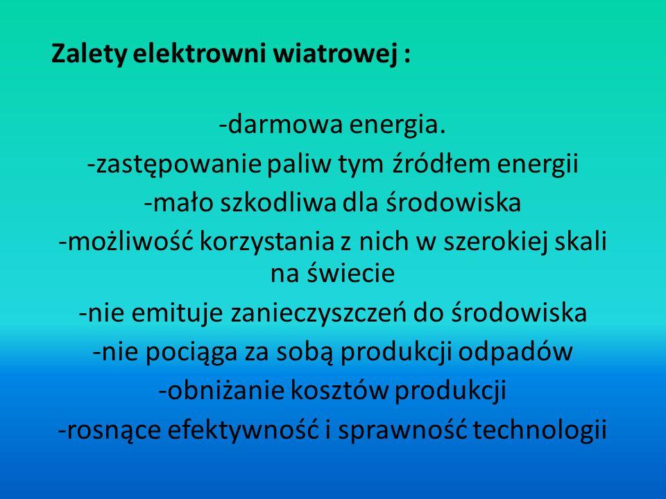 Zalety elektrowni wiatrowej : -darmowa energia. -zastępowanie paliw tym źródłem energii -mało szkodliwa dla środowiska -możliwość korzystania z nich w