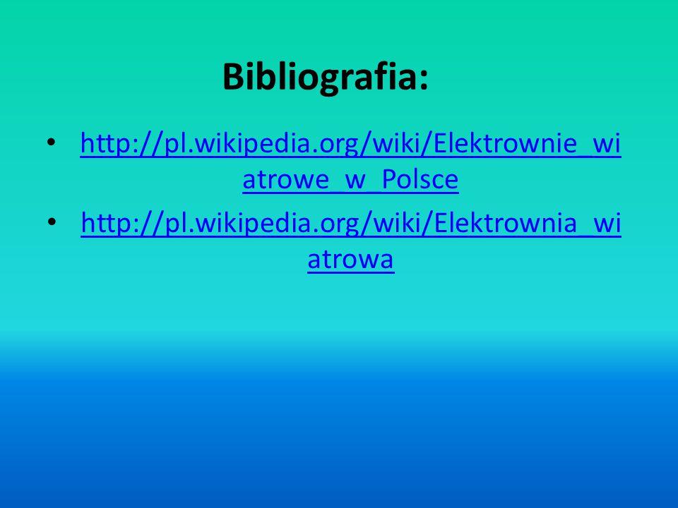 Bibliografia: http://pl.wikipedia.org/wiki/Elektrownie_wi atrowe_w_Polsce http://pl.wikipedia.org/wiki/Elektrownie_wi atrowe_w_Polsce http://pl.wikipe