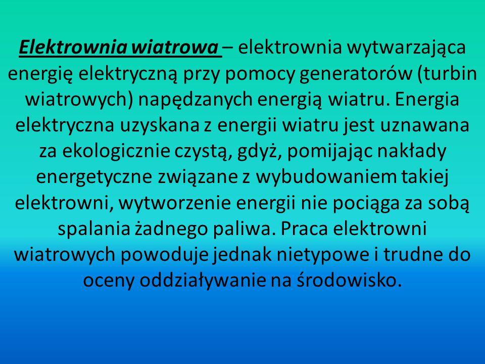 Elektrownia wiatrowa – elektrownia wytwarzająca energię elektryczną przy pomocy generatorów (turbin wiatrowych) napędzanych energią wiatru. Energia el