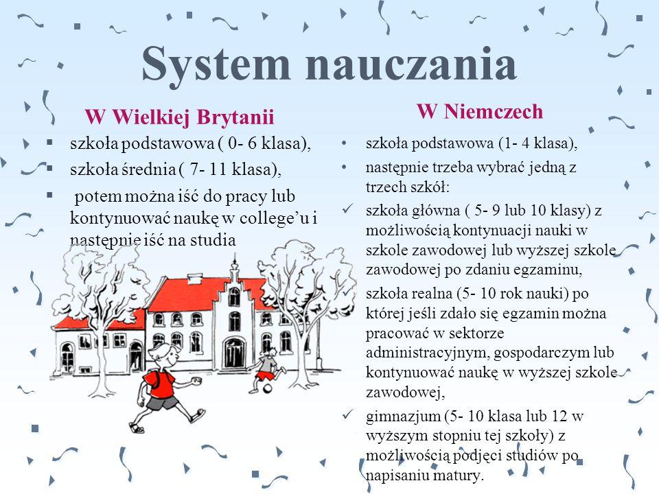 System nauczania W Wielkiej Brytanii  szkoła podstawowa ( 0- 6 klasa),  szkoła średnia ( 7- 11 klasa),  potem można iść do pracy lub kontynuować na