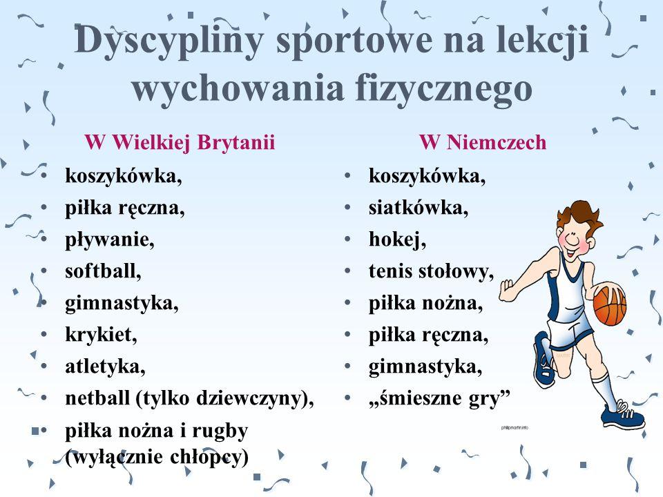 Dyscypliny sportowe na lekcji wychowania fizycznego W Wielkiej Brytanii koszykówka, piłka ręczna, pływanie, softball, gimnastyka, krykiet, atletyka, n