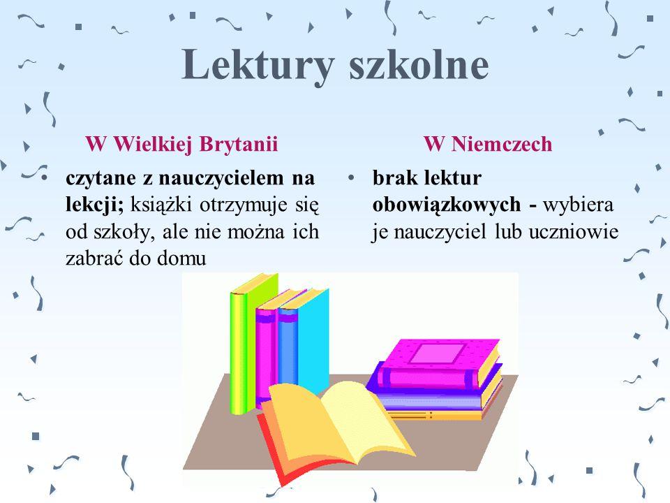 Lektury szkolne W Wielkiej Brytanii czytane z nauczycielem na lekcji; książki otrzymuje się od szkoły, ale nie można ich zabrać do domu W Niemczech br