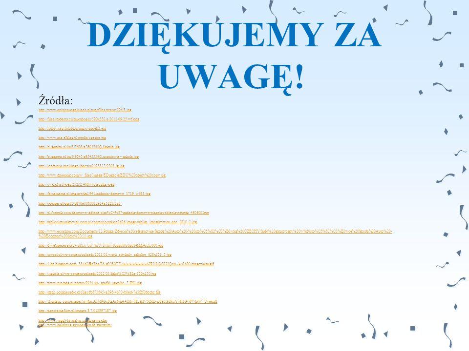DZIĘKUJEMY ZA UWAGĘ! Źródła: http://www.opinieouczelniach.pl/userfiles/strony/506/3.jpg http://files.students.ch/thumbnails/590x332/a/2012/09/25/wf.pn