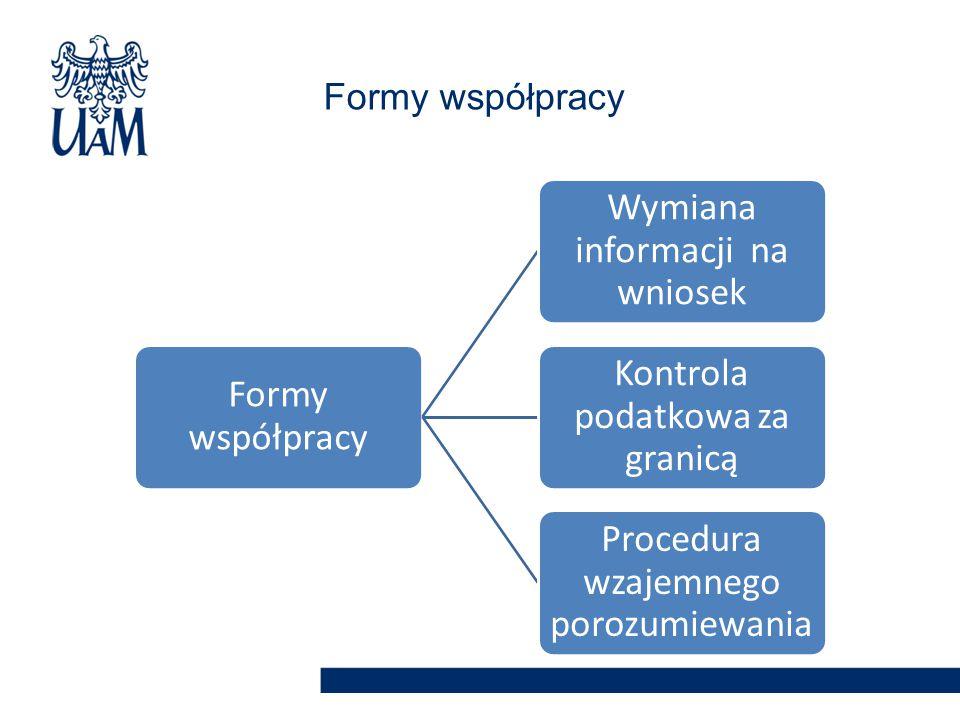 Formy współpracy Wymiana informacji na wniosek Kontrola podatkowa za granicą Procedura wzajemnego porozumiewania Formy współpracy