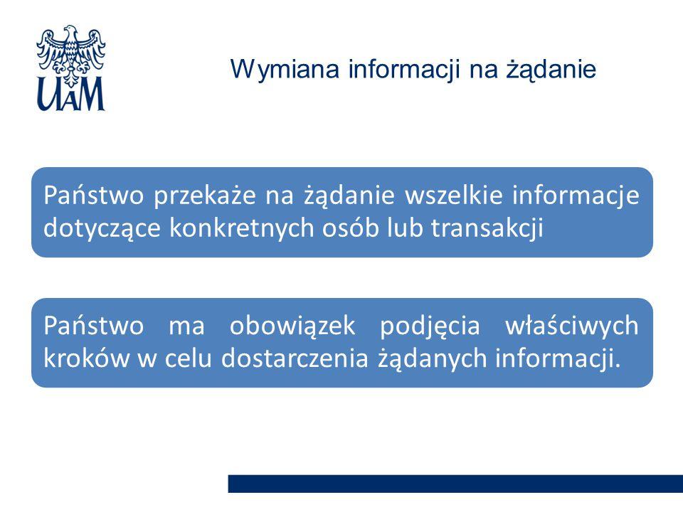 Państwo przekaże na żądanie wszelkie informacje dotyczące konkretnych osób lub transakcji Państwo ma obowiązek podjęcia właściwych kroków w celu dosta