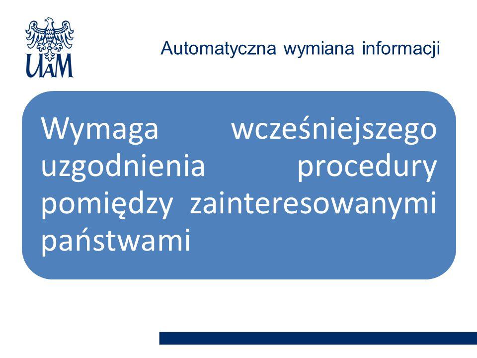 Wymaga wcześniejszego uzgodnienia procedury pomiędzy zainteresowanymi państwami Automatyczna wymiana informacji