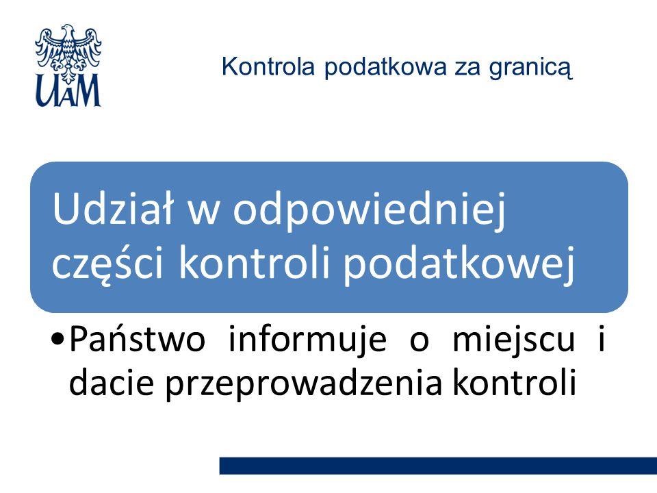Udział w odpowiedniej części kontroli podatkowej Państwo informuje o miejscu i dacie przeprowadzenia kontroli Kontrola podatkowa za granicą