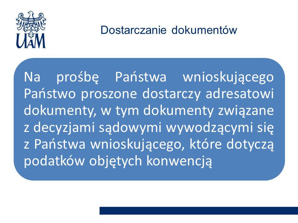 Na prośbę Państwa wnioskującego Państwo proszone dostarczy adresatowi dokumenty, w tym dokumenty związane z decyzjami sądowymi wywodzącymi się z Państwa wnioskującego, które dotyczą podatków objętych konwencją Dostarczanie dokumentów