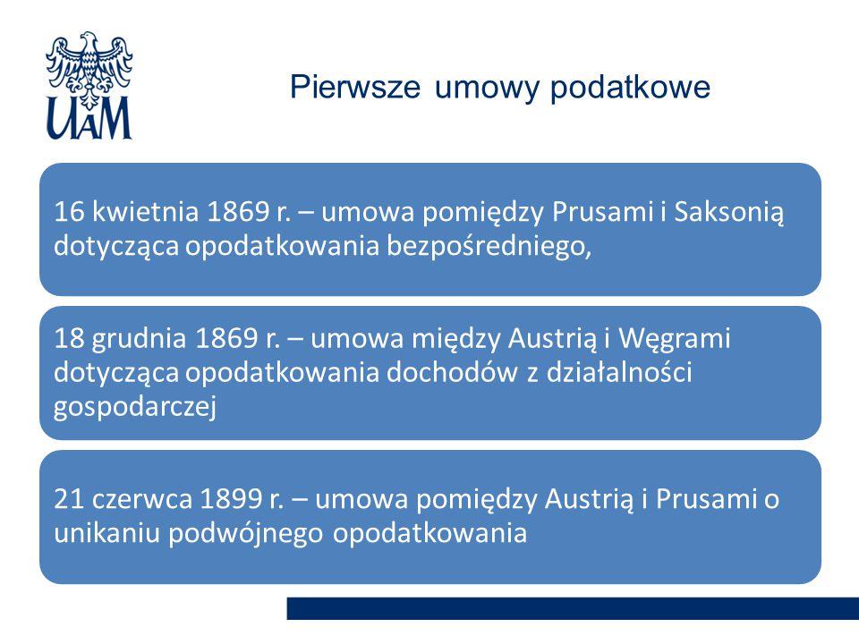 16 kwietnia 1869 r. – umowa pomiędzy Prusami i Saksonią dotycząca opodatkowania bezpośredniego, 18 grudnia 1869 r. – umowa między Austrią i Węgrami do